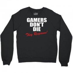 Gamers Don't Die – They Respawn! Crewneck Sweatshirt | Artistshot