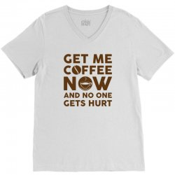 Get me coffee now and no one gets hurt V-Neck Tee | Artistshot