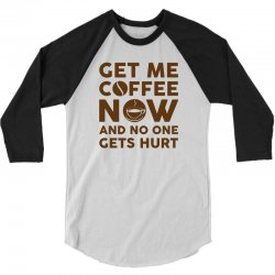 Get me coffee now and no one gets hurt 3/4 Sleeve Shirt | Artistshot