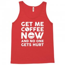 Get me coffee now and no one gets hurt Tank Top | Artistshot