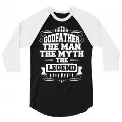 Godfather The Man The Myth The Legend 3/4 Sleeve Shirt   Artistshot