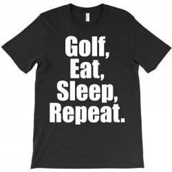 Golf Eat Sleep Repeat T-Shirt | Artistshot