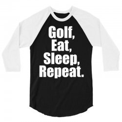 Golf Eat Sleep Repeat 3/4 Sleeve Shirt | Artistshot