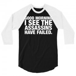 Good Morning. I See The Assassins Have Failed 3/4 Sleeve Shirt | Artistshot