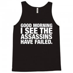 Good Morning. I See The Assassins Have Failed Tank Top | Artistshot