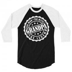 Grandpa The Man The Myth The Legend 3/4 Sleeve Shirt | Artistshot