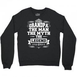 Grandpa The Man The Myth The Legend Crewneck Sweatshirt | Artistshot