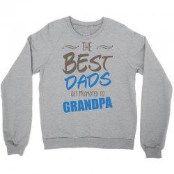 Great Dads Get Promoted to Grandpa Crewneck Sweatshirt | Artistshot