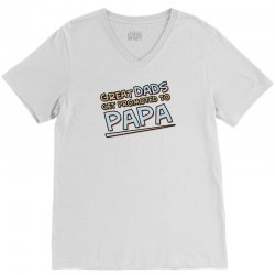 Great Dads Get Promoted to Papa V-Neck Tee | Artistshot