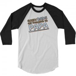 Great Dads Get Promoted to Papa 3/4 Sleeve Shirt | Artistshot