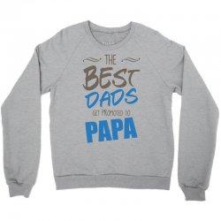 Great Dads Get Promoted to Papa Crewneck Sweatshirt | Artistshot