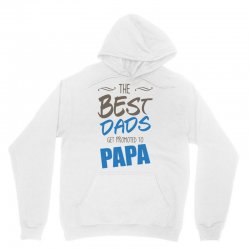 Great Dads Get Promoted to Papa Unisex Hoodie | Artistshot