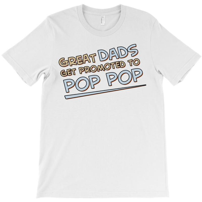 Great Dads Get Promoted To Pop Pop T-shirt | Artistshot
