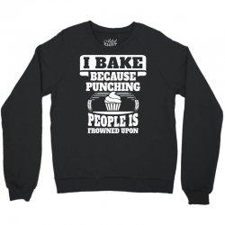 I Bake Because Punching People Is Frowned Upon Crewneck Sweatshirt | Artistshot