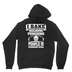 I Bake Because Punching People Is Frowned Upon Unisex Hoodie | Artistshot