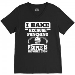 I Bake Because Punching People Is Frowned Upon V-Neck Tee | Artistshot