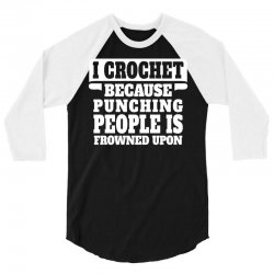I Crochet Because Punching People Is Frowned Upon 3/4 Sleeve Shirt | Artistshot