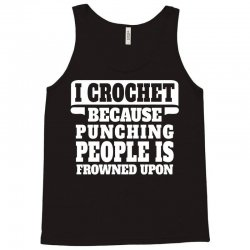 I Crochet Because Punching People Is Frowned Upon Tank Top | Artistshot
