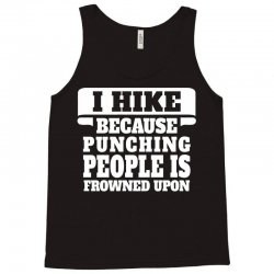 I Hike Because Punching People Is Frowned Upon Tank Top | Artistshot