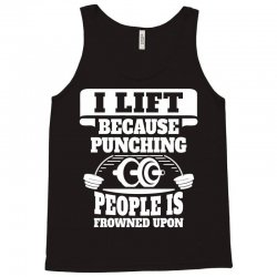 I Lift Because Punching People Is Frowned Upon Tank Top | Artistshot