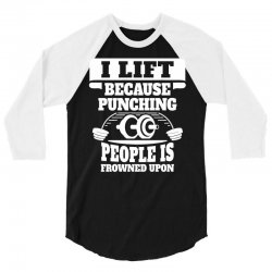 I Lift Because Punching People Is Frowned Upon 3/4 Sleeve Shirt | Artistshot