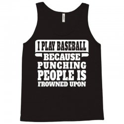 I Play Baseball Because Punching People Is Frowned Upon Tank Top | Artistshot
