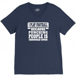 I Play Football Because Punching People Is Frowned Upon V-Neck Tee | Artistshot