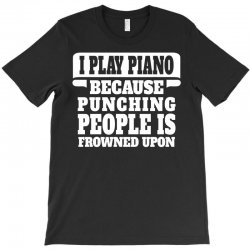 I Play Guitar Piano Punching People Is Frowned Upon T-Shirt | Artistshot