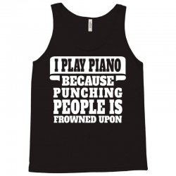 I Play Guitar Piano Punching People Is Frowned Upon Tank Top | Artistshot