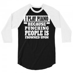 I Play Guitar Piano Punching People Is Frowned Upon 3/4 Sleeve Shirt | Artistshot