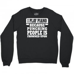 I Play Guitar Piano Punching People Is Frowned Upon Crewneck Sweatshirt | Artistshot