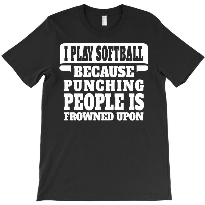 I Play Softball Punching People Is Frowned Upon T-shirt | Artistshot