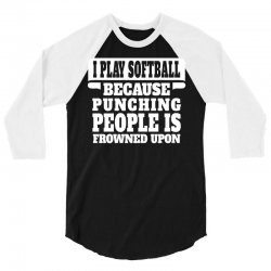 I Play Softball Punching People Is Frowned Upon 3/4 Sleeve Shirt | Artistshot