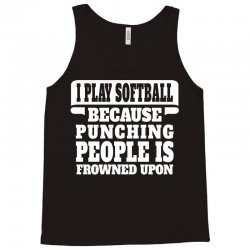 I Play Softball Punching People Is Frowned Upon Tank Top | Artistshot