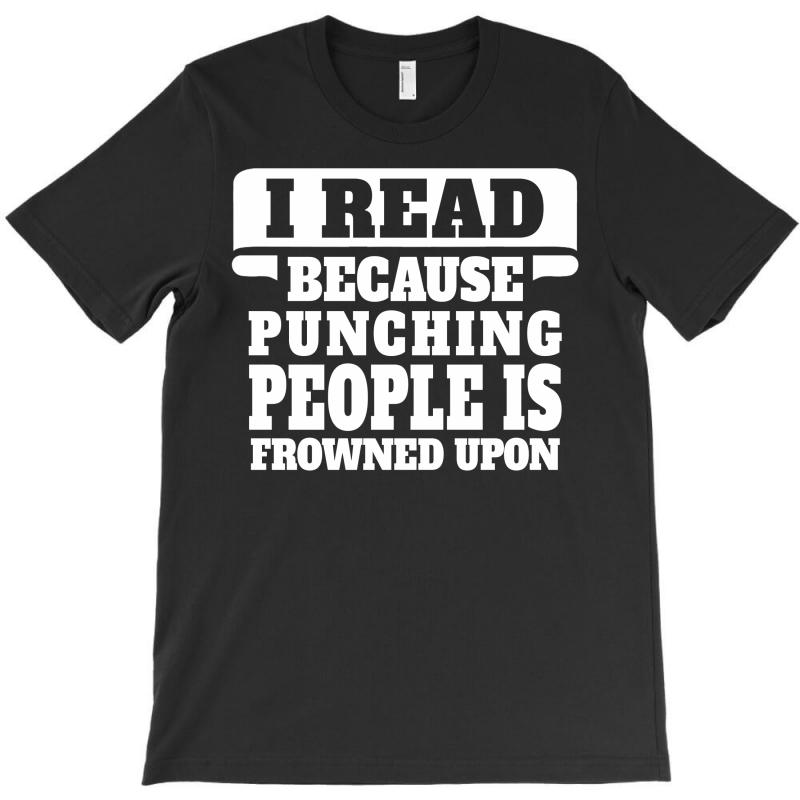 I Read Because Punching People Is Frowned Upon T-shirt | Artistshot