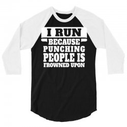 I Run Because Punching People Is Frowned Upon 3/4 Sleeve Shirt | Artistshot