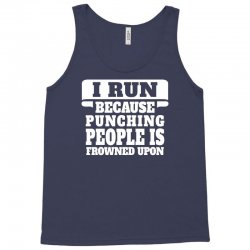 I Run Because Punching People Is Frowned Upon Tank Top | Artistshot