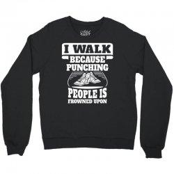 I Walk Because Punching People Is Frowned Upon Crewneck Sweatshirt   Artistshot