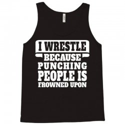 I Wrestle  Because Punching People Is Frowned Upon Tank Top | Artistshot