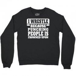 I Wrestle  Because Punching People Is Frowned Upon Crewneck Sweatshirt | Artistshot
