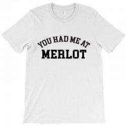 you had me at merlot T-Shirt | Artistshot