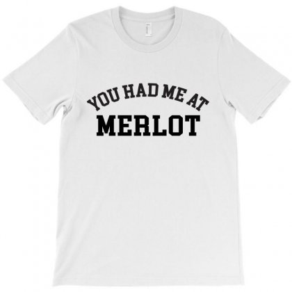 You Had Me At Merlot T-shirt Designed By 3bagsfull