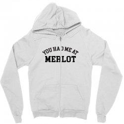 you had me at merlot Zipper Hoodie | Artistshot