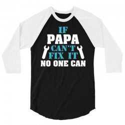 If Papa Can't Fix It No One Can 3/4 Sleeve Shirt   Artistshot