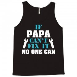 If Papa Can't Fix It No One Can Tank Top   Artistshot