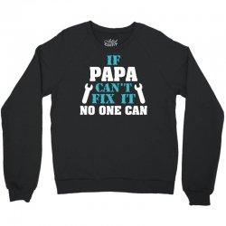 If Papa Can't Fix It No One Can Crewneck Sweatshirt   Artistshot