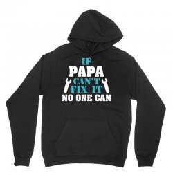 If Papa Can't Fix It No One Can Unisex Hoodie   Artistshot