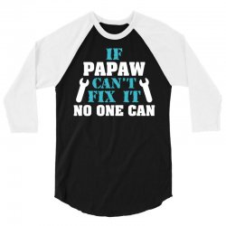 If Papaw Can't Fix It No One Can 3/4 Sleeve Shirt   Artistshot