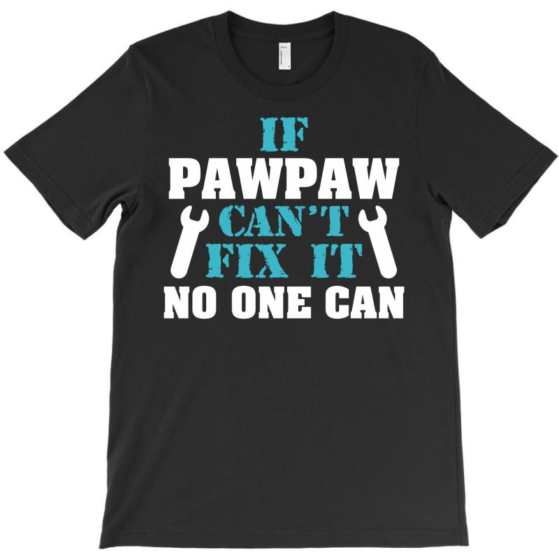 If Pawpaw Can't Fix It No One Can T-shirt | Artistshot