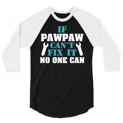 If Pawpaw Can't Fix It No One Can 3/4 Sleeve Shirt | Artistshot